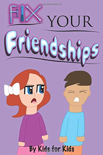 Fix Your Friendships: By Kids For Kids