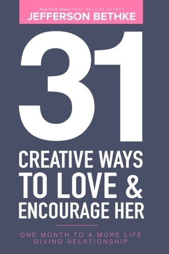 31 Creative Ways To Love & Encourage Her: One Month To a More Life Giving Relationship: Volume 1 (31 Day Challenge) por Jefferson Bethke