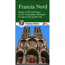 Francia nord. Parigi e l'Île-de-France, Loira, Normandia, Bretagna, le regioni dei grandi vini. Con guida alle informazioni pratiche