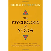 The Psychology of Yoga: Integrating Eastern and Western Approaches for Understanding the Mind by Georg Feuerstein (14-Feb-2014) Paperback