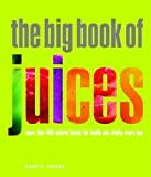 The Big Book of Juices: More Than 400 Natural Blends for Health and Vitality Every Day Paperback By Savona, Natalie