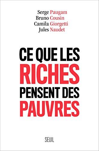 Ce que les riches pensent des pauvres par Serge Paugam, Bruno Cousin, Camila Giorgetti, Jules Naudet