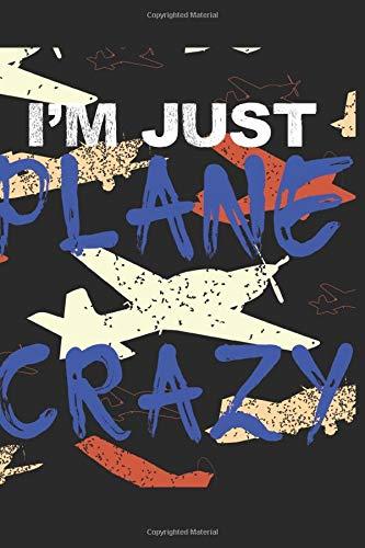 I'm Just Plane Crazy: Ich bin Verrückt Nach Flugzeugen Notizbuch, Tagebuch, Notiz heft mit Dot Grid im Format 6x9 Zoll (ca. A5) 120 Seiten, Journal, ... Notizen, Skizzen, Schreiben, Zeichnen. (Tagebuch Zeichnen Und Schreiben)