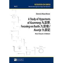 """A Study of Hypertexts of """"Kuunmong"""" ä¹ é ²å¤¢, Focusing on """"Kuullu"""" ä¹ é ²æ¨ / """"Kuun'gi"""" ä¹ é ²è¨: Nine Clouds in Motion (Research on Korea)"""