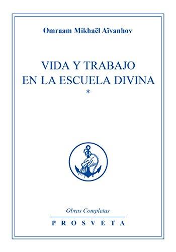 Vida y trabajo en la escuela divina: 1 por Omraam Mikhaël Aïvanhov