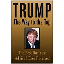 Trump: The Way to the Top: The Best Business Advice I Ever Received by Donald J. Trump (2004-05-18)