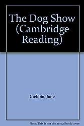 The Dog Show (Cambridge Reading) by June Crebbin (1996-11-21)