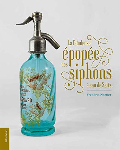 La fabuleuse épopée des siphons à eau de Seltz par Frédéric Nortier