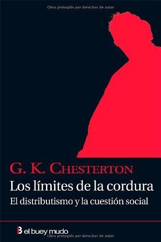 Los límites de la cordura: El distributismo y la cuestión social (Ensayo) por GILBERT KEITH CHESTERTON