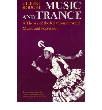 By Rouget, Gilbert ( Author ) [ Music and Trance: A Theory of the Relations Between Music and Possession By Dec-1985 Paperback
