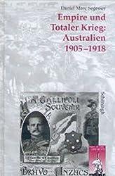 Empire und Totaler Krieg: Australien 1905-1918 (Krieg in der Geschichte)