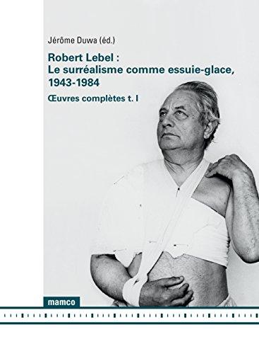 Le Surralisme Comme Essuie-Glace, 1943-1984 -  Uvres Completes (T. I)