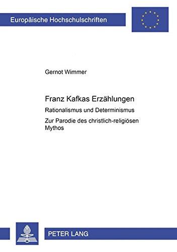 Franz Kafkas Erzählungen: Rationalismus und Determinismus- Zur Parodie des christlich-religiösen Mythos (Europäische Hochschulschriften/European ./Publications Universitaires Européennes)