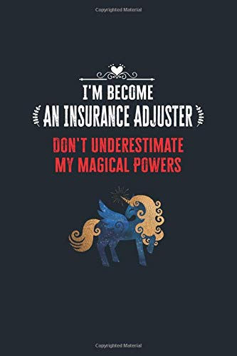 I\'m Become an Insurance Adjuster Don\'t Underestimate My Magical Powers: Lined Notebook Journal for Perfect Insurance Adjuster Gifts | 6 X 9 Format 110 Pages