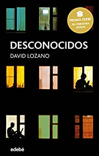 DESCONOCIDOS: Premio EDEBÉ de Literatura Juvenil 2018 par David Lozano