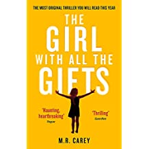 The Girl With All The Gifts: The most original thriller you will read this year (The Girl With All the Gifts series)