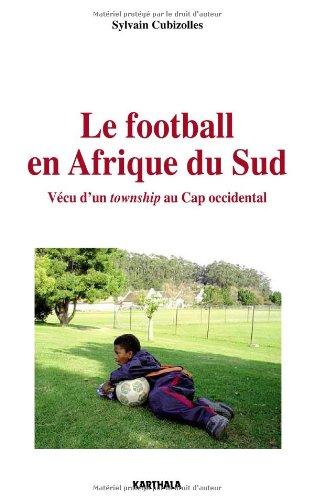 Le Football en Afrique du Sud. Vécu d'un township au Cap occidental par Sylvain CUBIZOLLES
