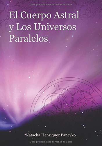 El Cuerpo Astral y los Universos Paralelos por Natacha Henriquez