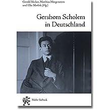 Gershom Scholem in Deutschland: Zwischen Seelenverwandtschaft Und Sprachlosigkeit