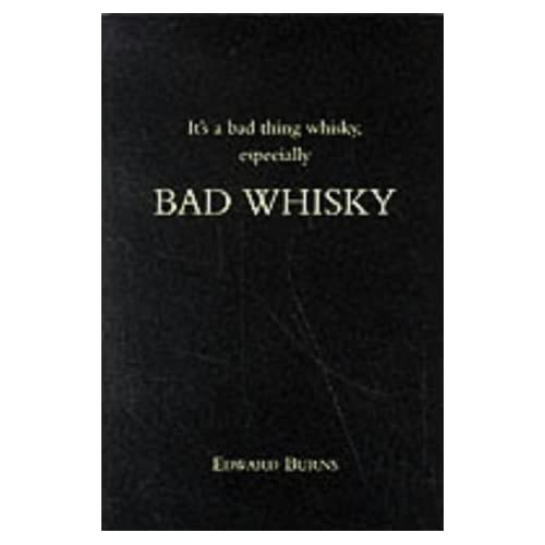 It's a Bad Thing Whisky, Especially Bad Whisky by Edward Burns (1995-05-30)