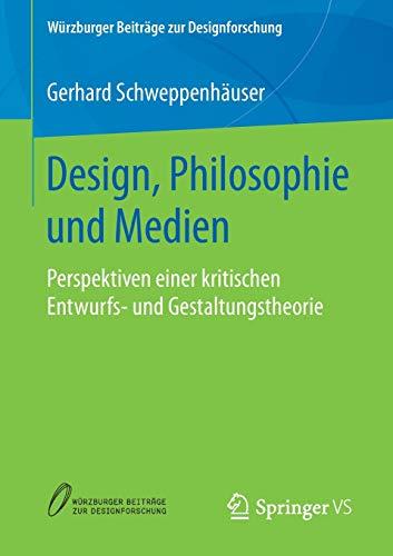 Design, Philosophie und Medien: Perspektiven einer kritischen Entwurfs- und Gestaltungstheorie (Würzburger Beiträge zur Designforschung)