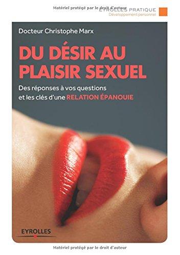 Du désir au plaisir sexuel. Des réponses à vos questions et les clés d'une relation épanouie par Christophe Marx