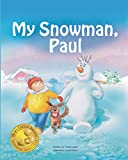 My Snowman, Paul (bedtime story, children's picture book, preschool, kids, kindergarten, ages 2 5) (Snowman Paul Book 1) (English Edition)