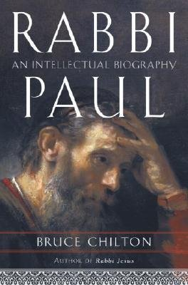 By Bruce Chilton ( Author ) [ Rabbi Paul: An Intellectual Biography By Aug-2004 Hardcover