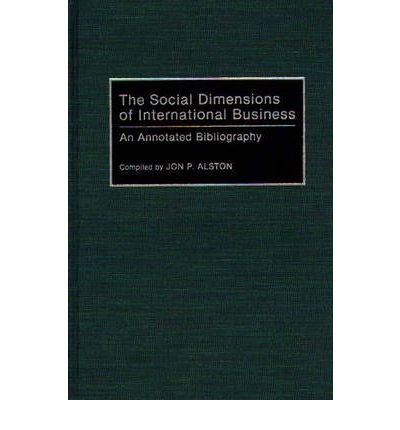 By Jon P Alston ( Author ) [ Social Dimensions of International Business: An Annotated Bibliography Bibliographies and Indexes in Gerontology By Dec-1992 Hardcover