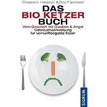 Das Bio-Ketzer-Buch: Vom Geschäft mit Glauben und Angst. Gebrauchsanweisung für vernunftbegabte Esser