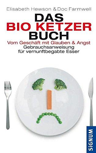 Das Bio-Ketzer-Buch: Vom Geschäft mit Glauben und Angst. Gebrauchsanweisung für vernunftbegabte...