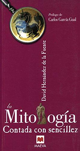 La Mitología contada con sencillez: Los mitos son eternos gracias a su asombrosa capacidad para adaptarse a todas las épocas y a todos los entornos. (Contado con Sencillez)