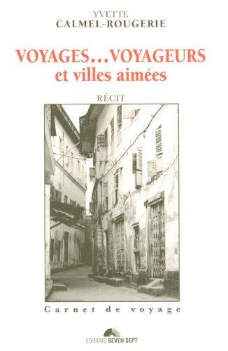 Voyages... voyageurs et villes aimées par Yvette Calmel-rougerie