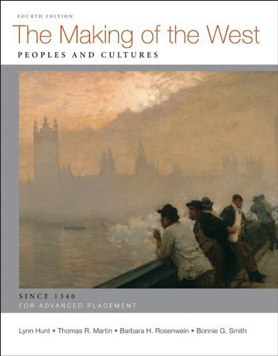 The Making of the West: Peoples and Cultures; AP: Since 1340 by Hunt, Lynn, Martin, Thomas R., Rosenwein, Barbara H. (2012) Hardcover