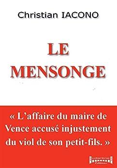 Le mensonge: Laffaire du maire de Vence accusé injustement du viol de son petit-fils