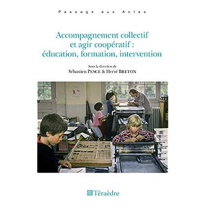 Accompagnement collectif et agir coopératif : éducation, formation, intervention (Passages aux actes)