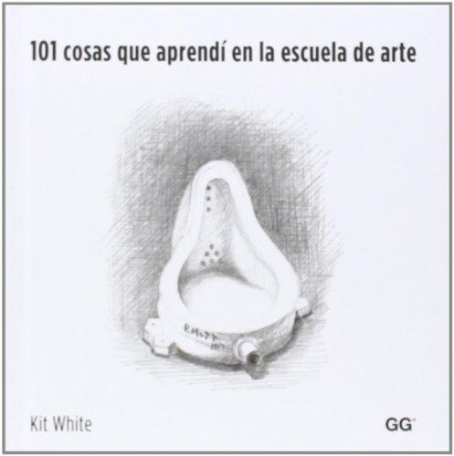 101 cosas que aprendí en la escuela de arte por Kit White
