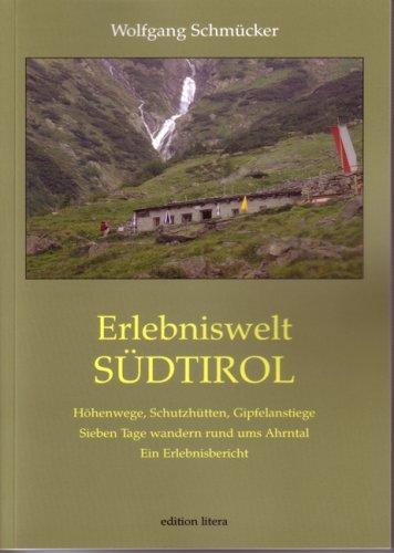 Download Erlebniswelt Südtirol: Höhenwege, Schutzhütten, Gipfelanstiege. Sieben Tage wandern rund ums Ahrntal. Ein Erlebnisbericht