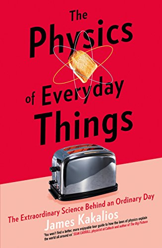 The Physics of Everyday Things: The Extraordinary Science Behind an Ordinary Day di James Kakalios