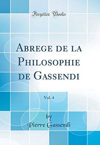 Abrege de la Philosophie de Gassendi, Vol. 4 (Classic Reprint) par Pierre Gassendi