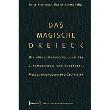Das magische Dreieck: Die Museumsausstellung als Zusammenspiel von Kuratoren, Museumspädagogen und Gestaltern (Schriften zum Kultur- und Museumsmanagement)