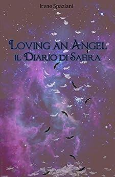 Loving an Angel: Il Diario di Safira di [Spaziani, Irene]