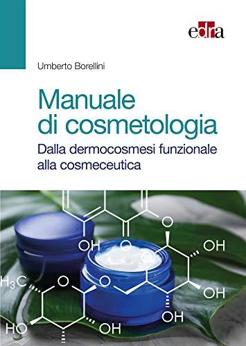 Manuale di cosmetologia: dalla dermocosmesi funzionale alla cosmeceutica
