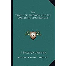 [(The Temple of Solomon and Its Qabalistic Elucidations)] [Author: J Ralston Skinner] published on (September, 2010)