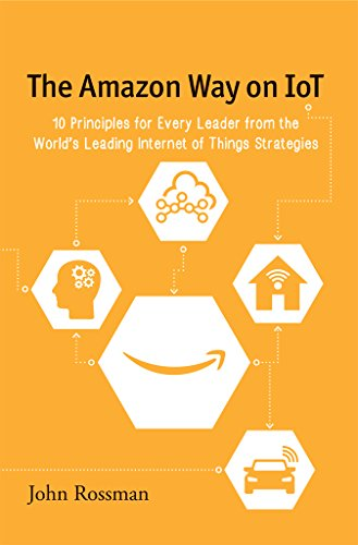 The Amazon Way on IoT: 10 Principles for Every Leader from the World's Leading Internet of Things Strategies (English Edition)