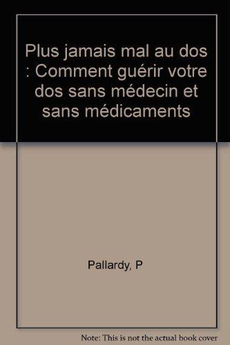Plus jamais mal au dos : Comment guérir votre dos sans médecin et sans médicaments par Pierre Pallardy