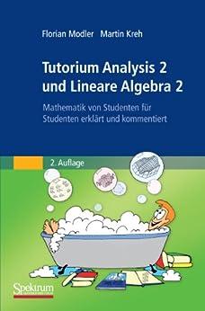 Tutorium Analysis 2 und Lineare Algebra 2: Mathematik von Studenten für Studenten erklärt und kommentiert von [Modler, Florian, Kreh, Martin]