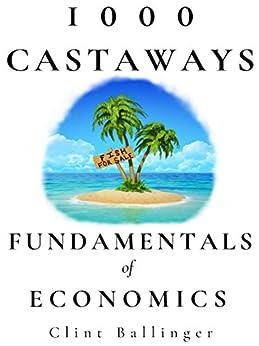 1000 Castaways: Fundamentals of Economics (English Edition) de [Ballinger, Clint]