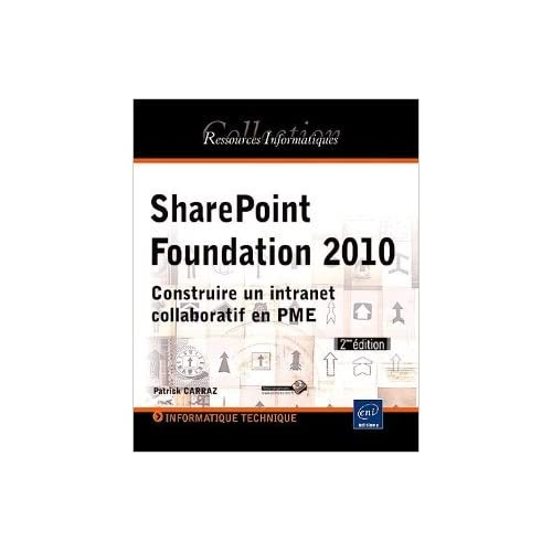 SharePoint Foundation 2010 - Construire un intranet collaboratif en PME (2ème édition) de Patrick CARRAZ ( 10 octobre 2011 )