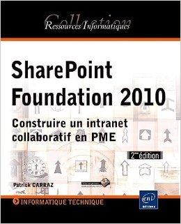 SharePoint Foundation 2010 - Construire un intranet collaboratif en PME (2ème édition) de Patrick CARRAZ ( 10 octobre 2011 )